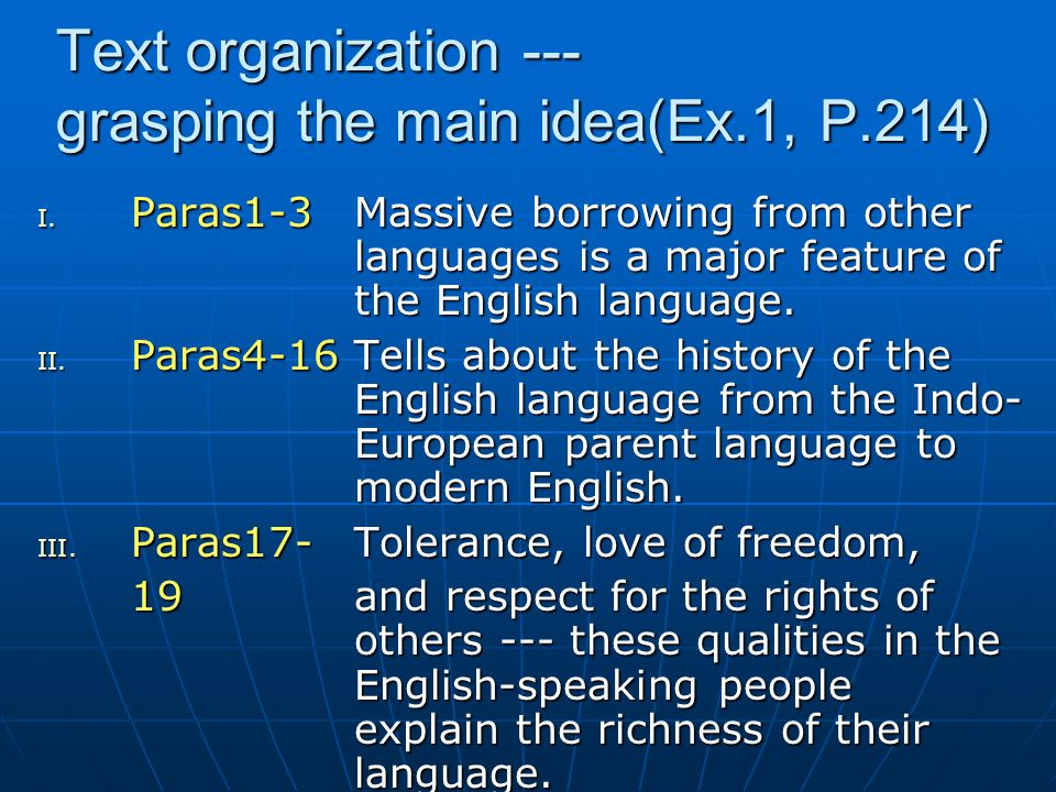 Text organization --- grasping the main idea(Ex.1, P.214) I. Paras1-3Massive borrowing from other languages is a major feature of the English language