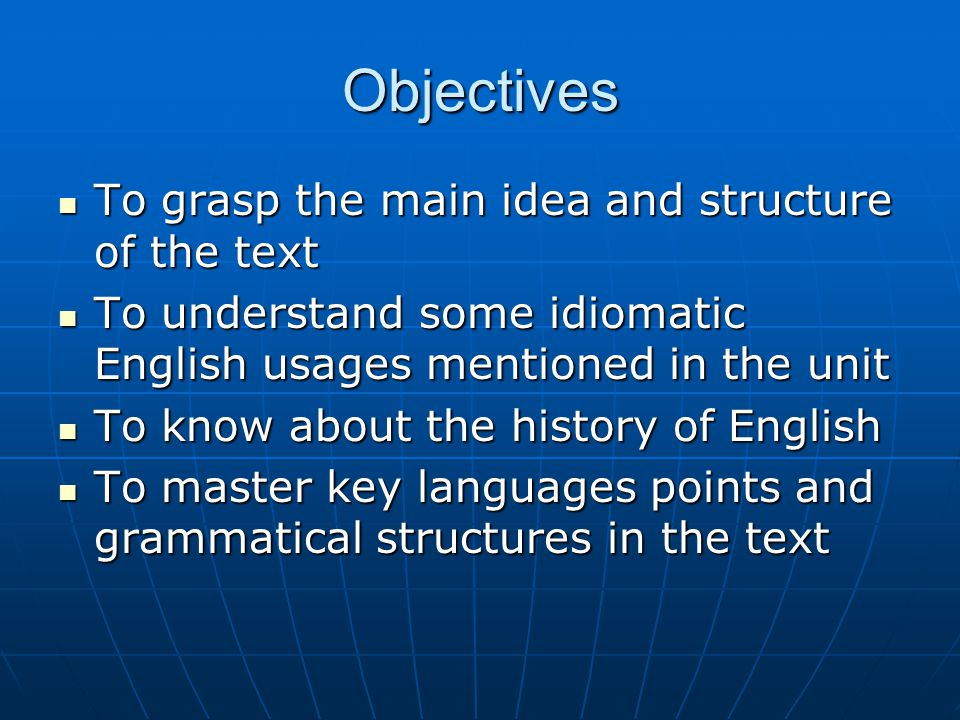 Objectives To grasp the main idea and structure of the text To grasp the main idea and structure of the text To understand some idiomatic English usag