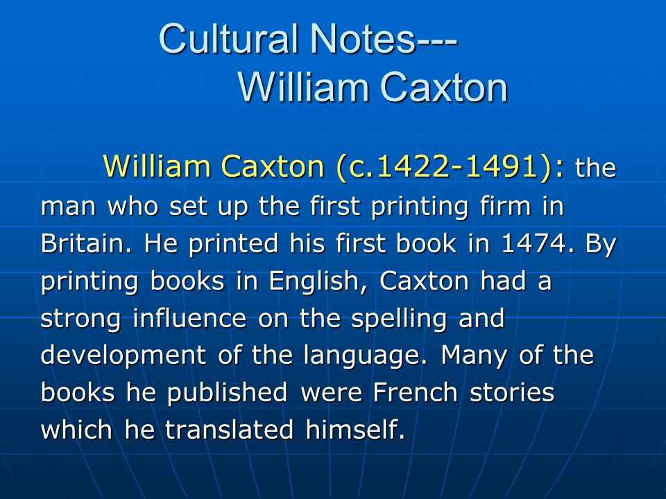 William Caxton (c.1422-1491): the William Caxton (c.1422-1491): the man who set up the first printing firm in Britain. He printed his first book in 14