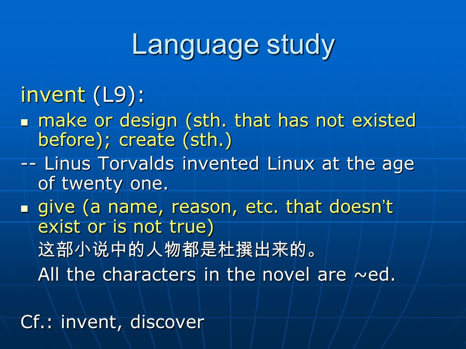 Language study invent (L9): make or design (sth. that has not existed before); create (sth.) make or design (sth. that has not existed before); create