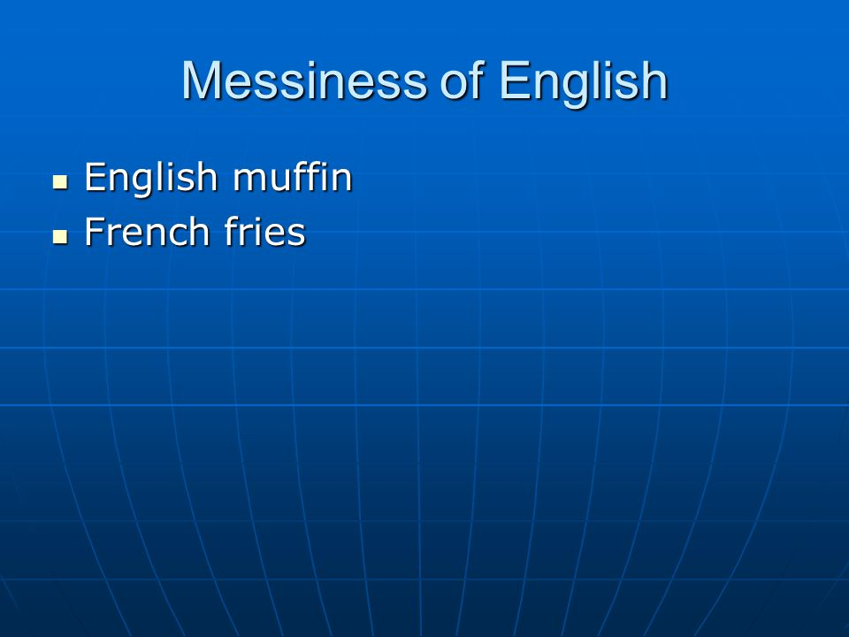 Messiness of English English muffin English muffin French fries French fries