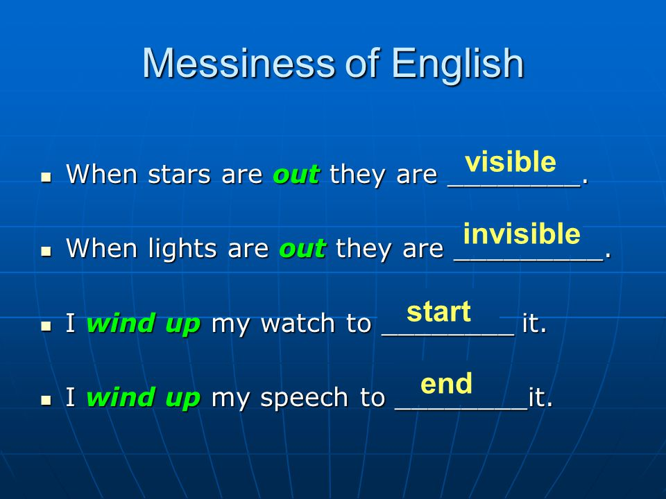 Messiness of English When stars are out they are ________. When stars are out they are ________. When lights are out they are _________. When lights a