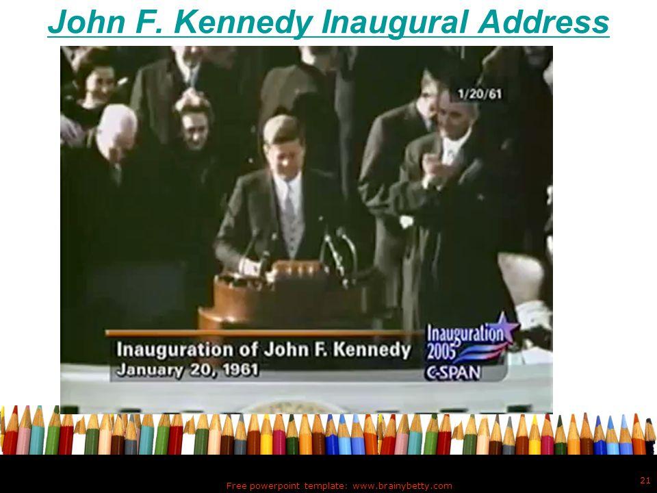 John F. Kennedy Inaugural Address Free powerpoint template: www.brainybetty.com 21