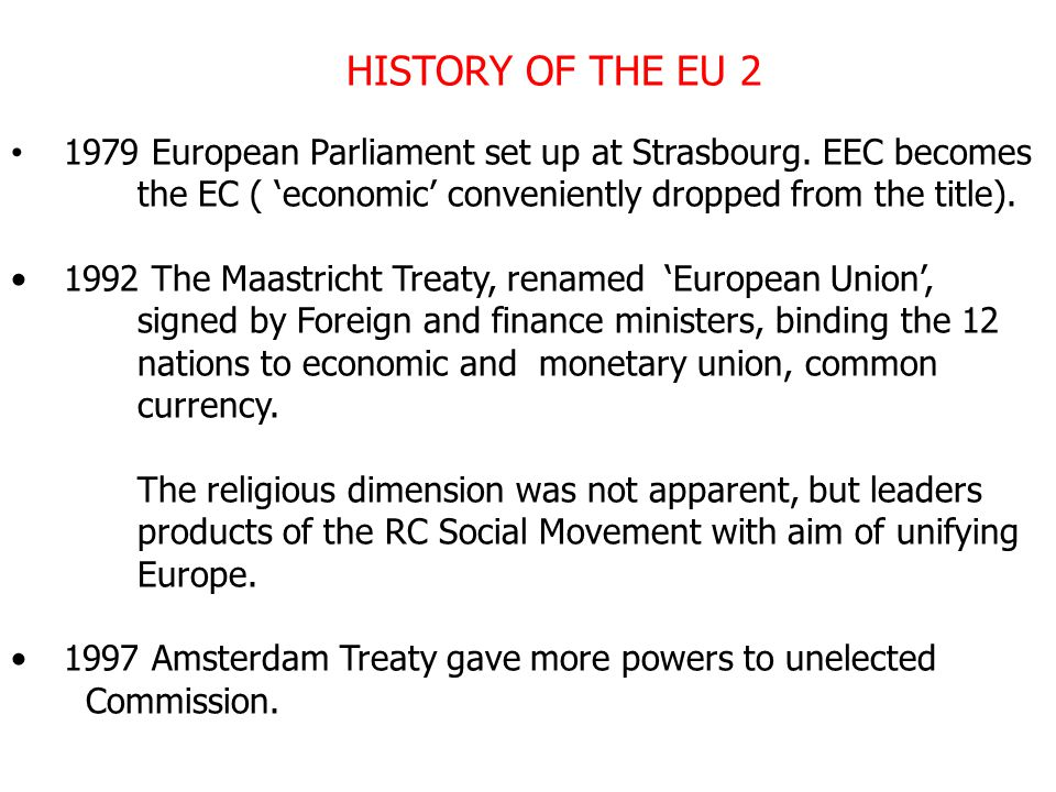 HISTORY OF THE EU 2 1979 European Parliament set up at Strasbourg.