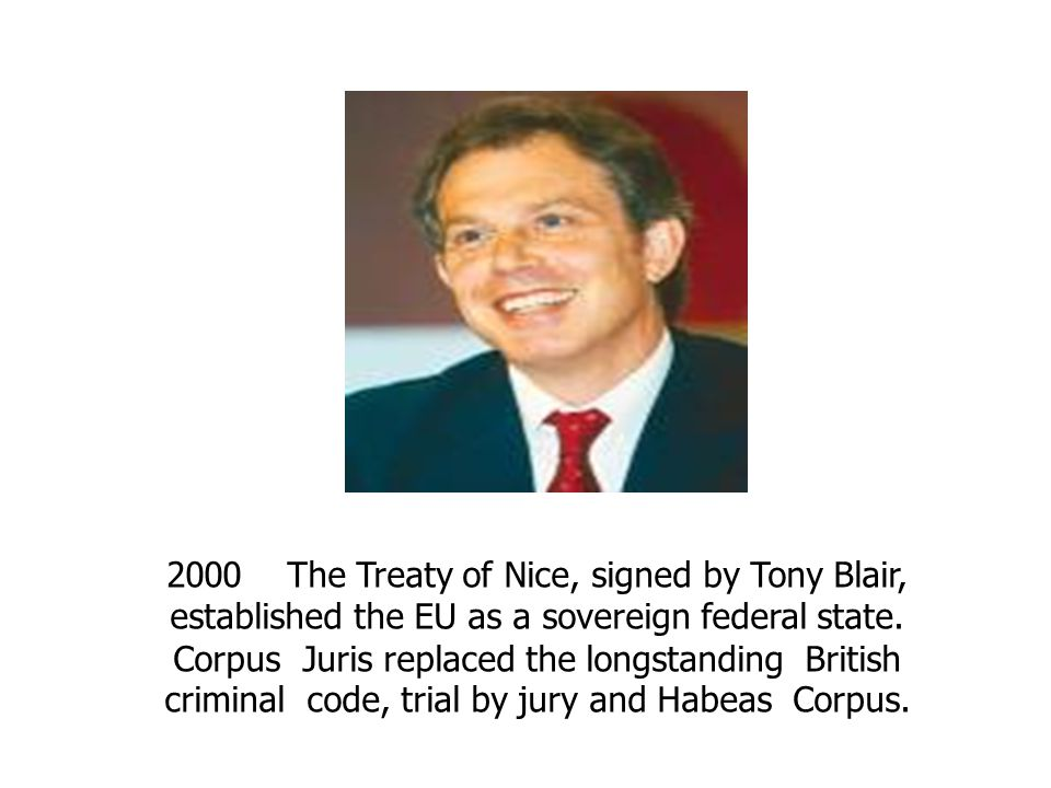 2000 The Treaty of Nice, signed by Tony Blair, established the EU as a sovereign federal state.