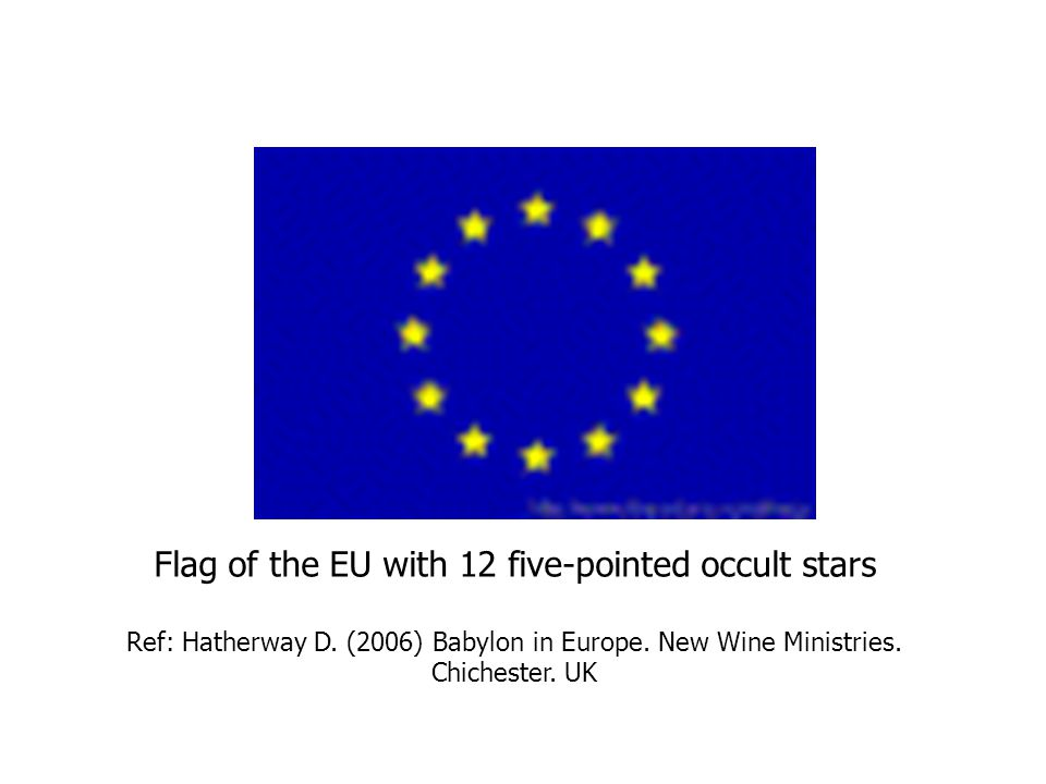 Flag of the EU with 12 five-pointed occult stars Ref: Hatherway D.