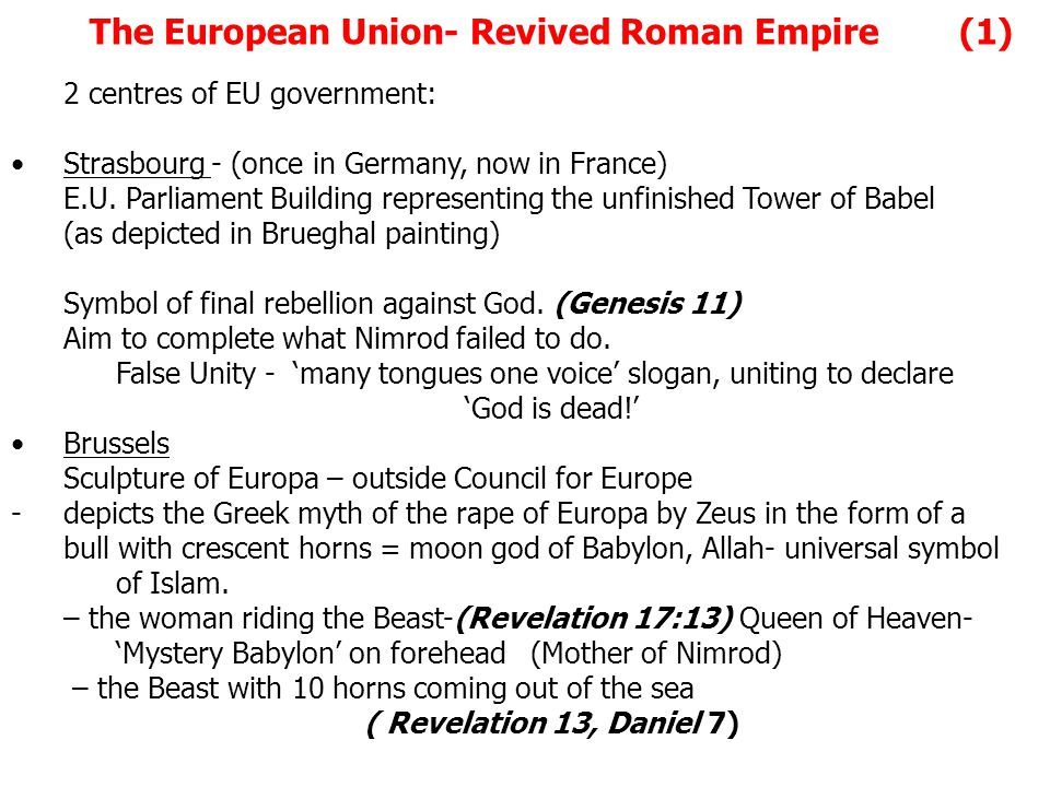 The European Union- Revived Roman Empire (1) 2 centres of EU government: Strasbourg - (once in Germany, now in France) E.U.