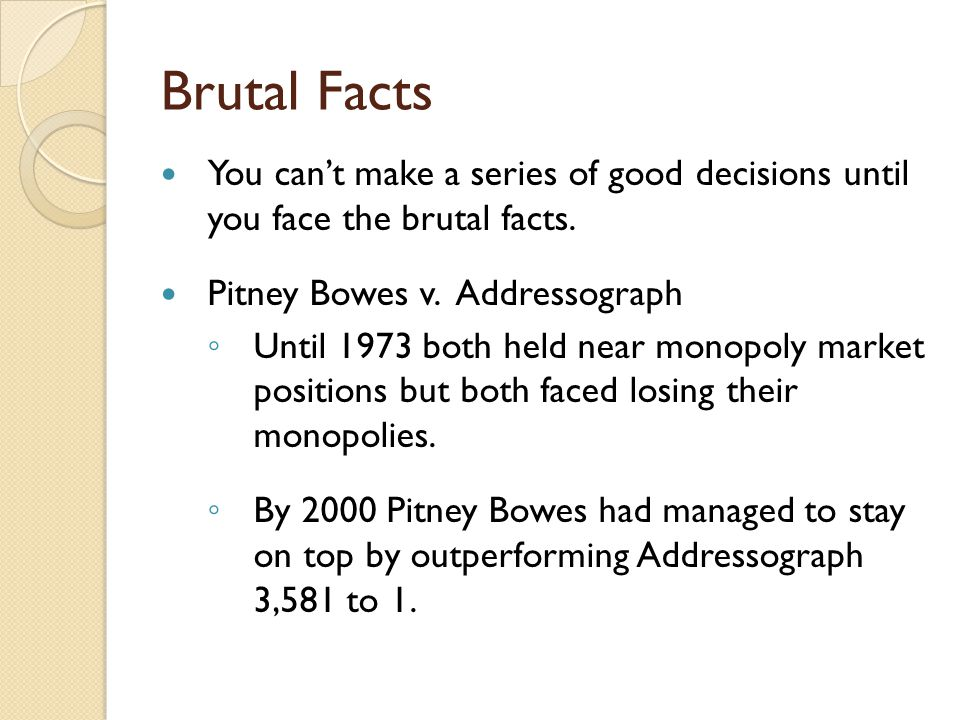 Brutal Facts You can't make a series of good decisions until you face the brutal facts.