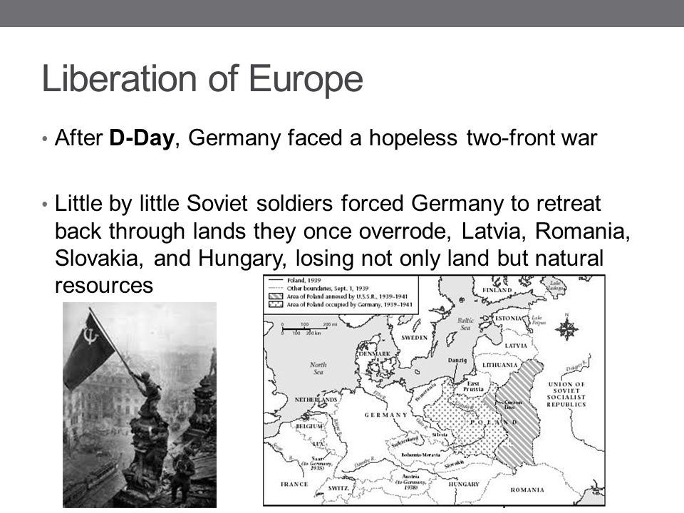 Liberation of Europe After D-Day, Germany faced a hopeless two-front war Little by little Soviet soldiers forced Germany to retreat back through lands