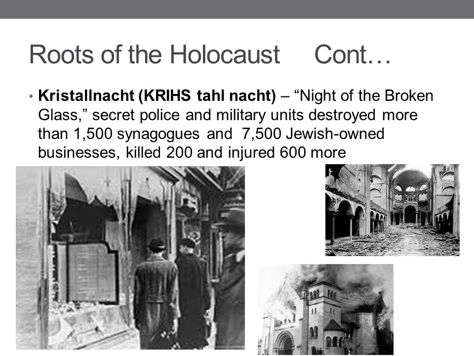 """Roots of the Holocaust Cont… Kristallnacht (KRIHS tahl nacht) – """"Night of the Broken Glass,"""" secret police and military units destroyed more than 1,50"""