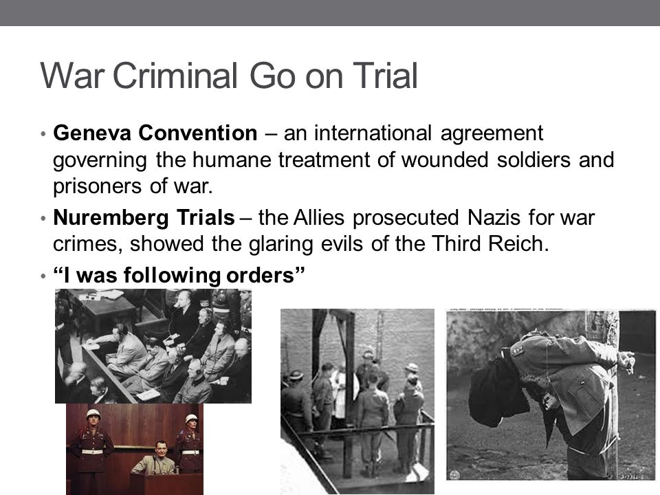 War Criminal Go on Trial Geneva Convention – an international agreement governing the humane treatment of wounded soldiers and prisoners of war. Nurem
