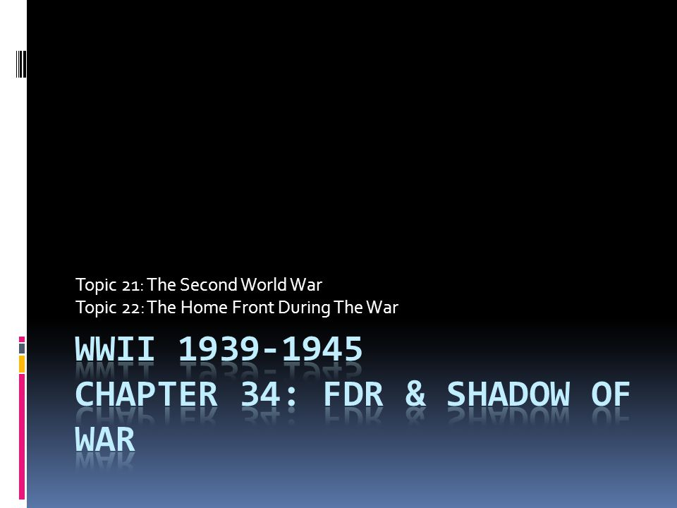 Topic 21: The Second World War Topic 22: The Home Front During The War