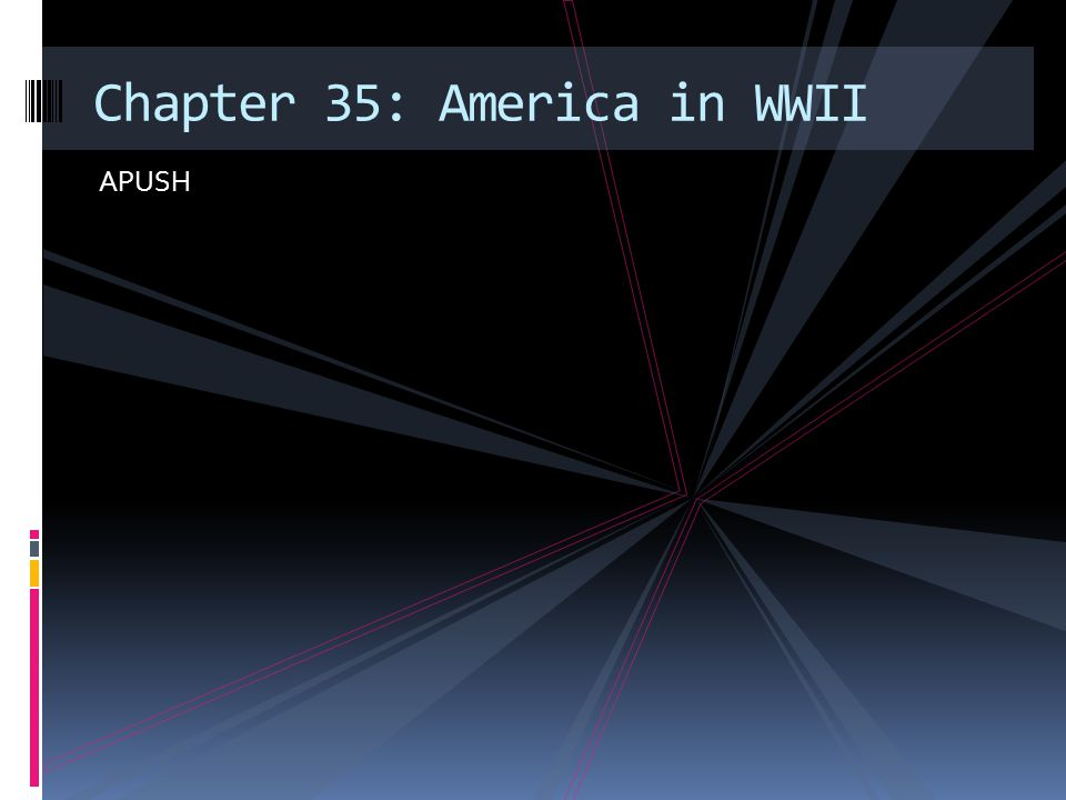 APUSH Chapter 35: America in WWII