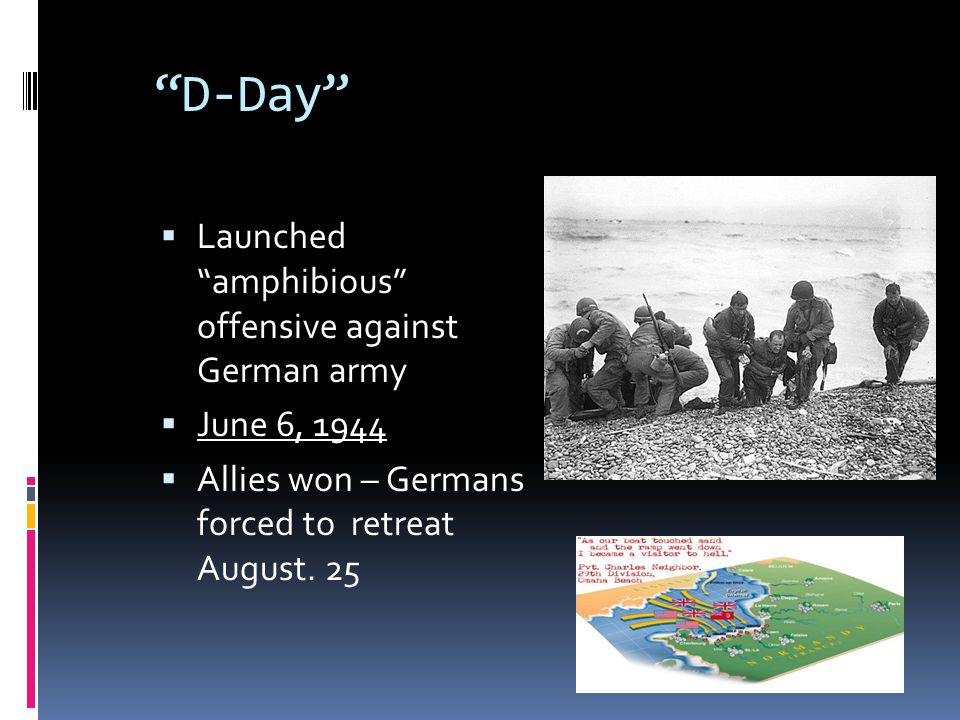 """""""D-Day""""  Launched """"amphibious"""" offensive against German army  June 6, 1944  Allies won – Germans forced to retreat August. 25"""