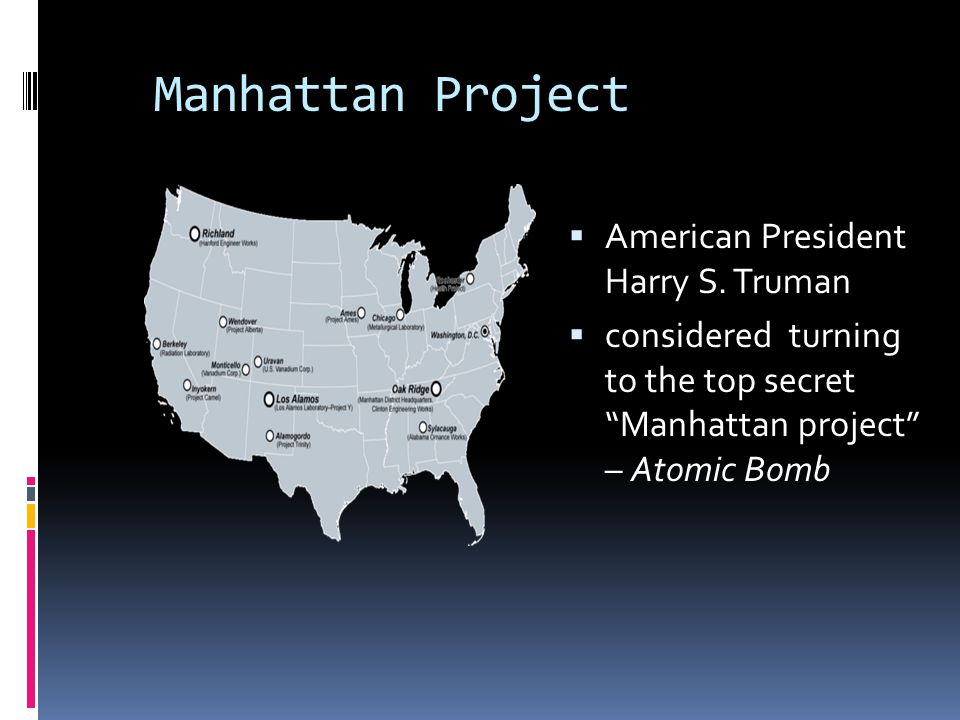"""Manhattan Project  American President Harry S. Truman  considered turning to the top secret """"Manhattan project"""" – Atomic Bomb"""