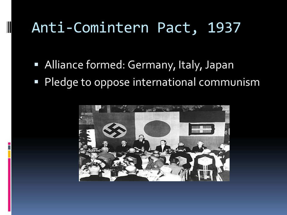 Anti-Comintern Pact, 1937  Alliance formed: Germany, Italy, Japan  Pledge to oppose international communism