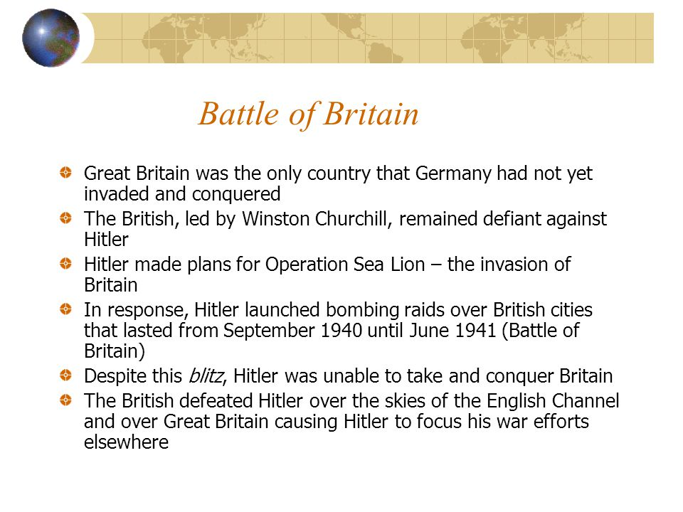Battle of Britain Great Britain was the only country that Germany had not yet invaded and conquered The British, led by Winston Churchill, remained de