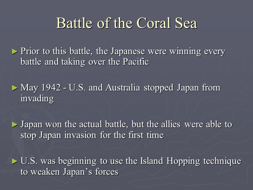 Battle of the Coral Sea ► Prior to this battle, the Japanese were winning every battle and taking over the Pacific ► May 1942 - U.S.
