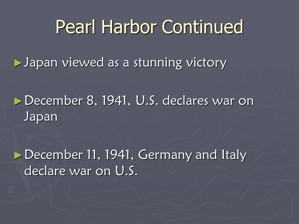Pearl Harbor Continued ► Japan viewed as a stunning victory ► December 8, 1941, U.S.
