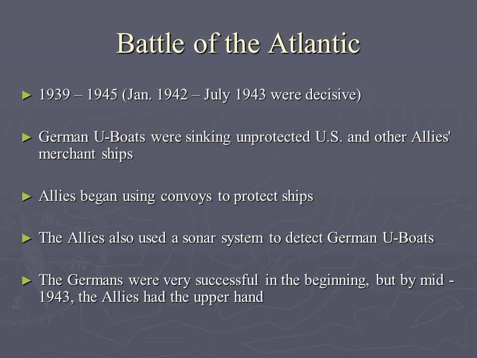 Battle of the Atlantic ► 1939 – 1945 (Jan.