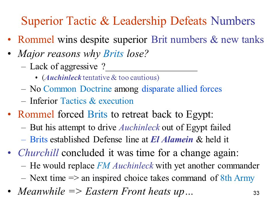 33 Superior Tactic & Leadership Defeats Numbers Rommel wins despite superior Brit numbers & new tanks Major reasons why Brits lose.