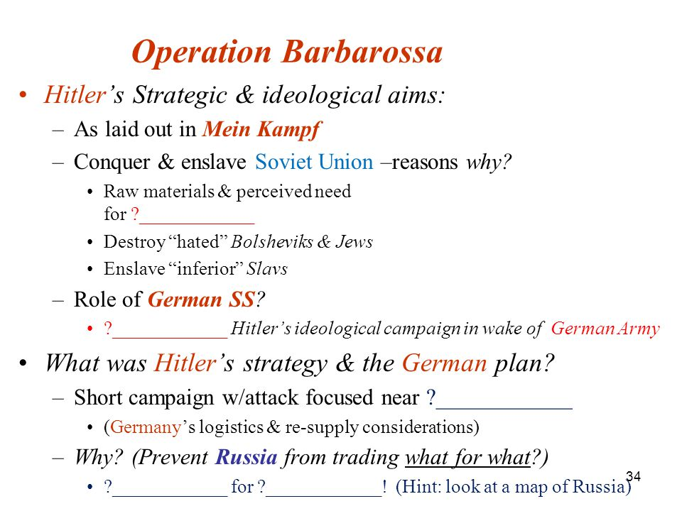 34 Operation Barbarossa Hitler's Strategic & ideological aims: –As laid out in Mein Kampf –Conquer & enslave Soviet Union –reasons why.