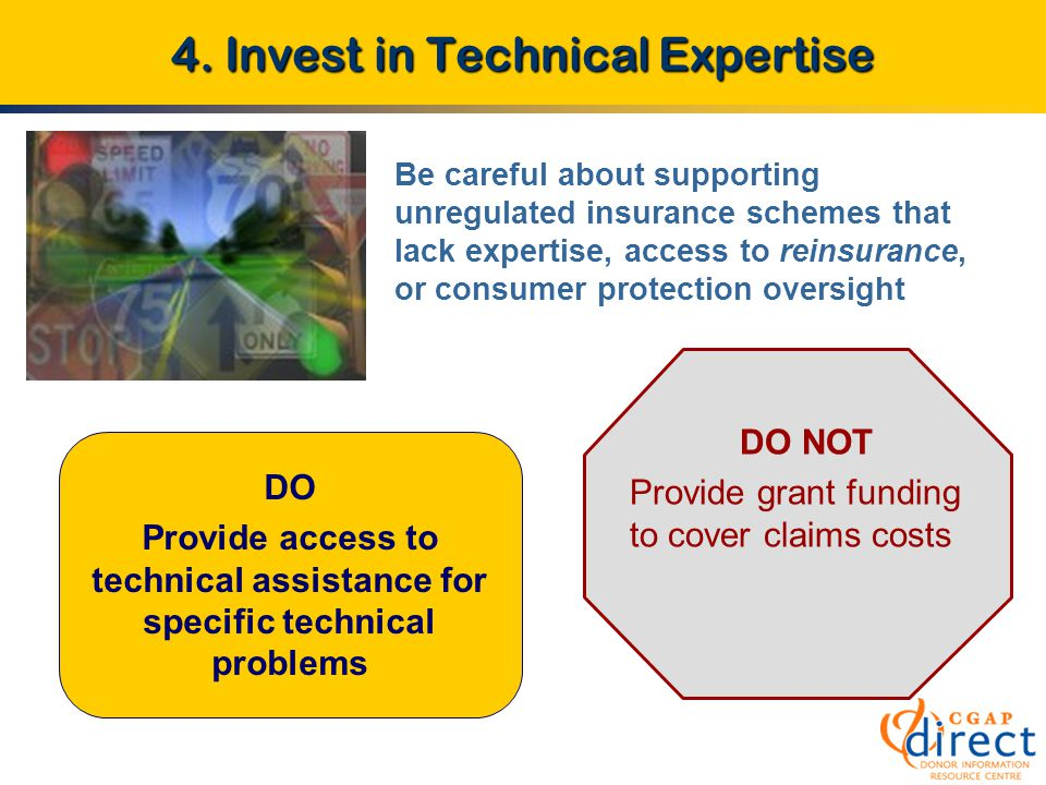 4. Invest in Technical Expertise DO Provide access to technical assistance for specific technical problems DO NOT Provide grant funding to cover claim