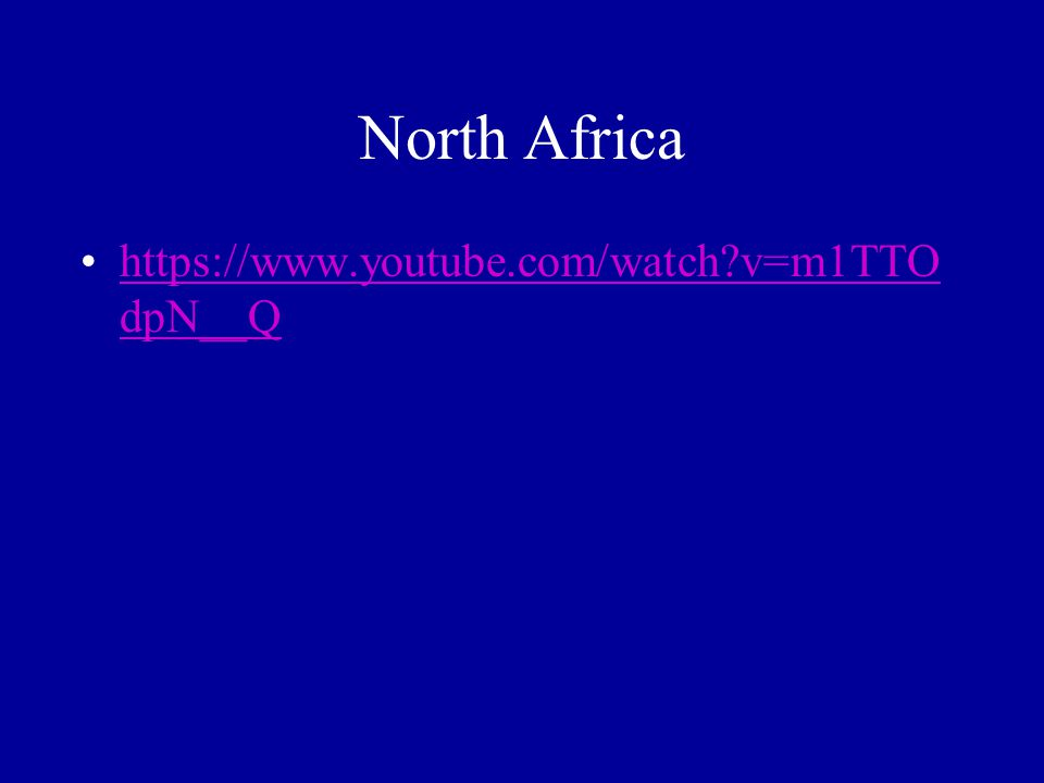 North Africa https://www.youtube.com/watch?v=m1TTO dpN__Qhttps://www.youtube.com/watch?v=m1TTO dpN__Q