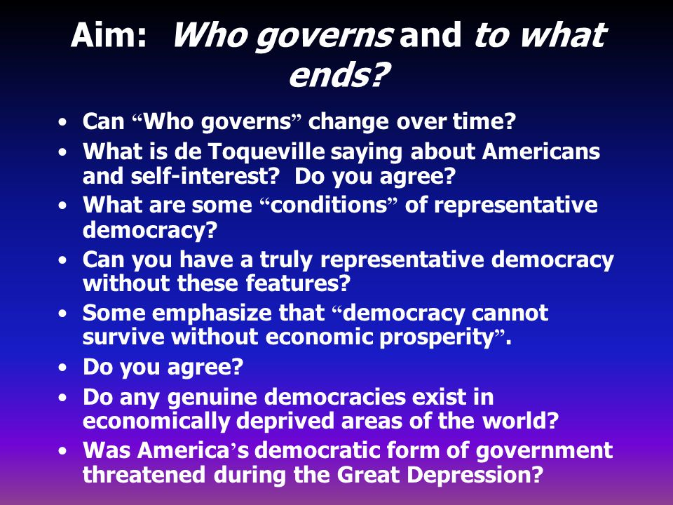 """Aim: Who governs and to what ends? Can """" Who governs """" change over time? What is de Toqueville saying about Americans and self-interest? Do you agree?"""