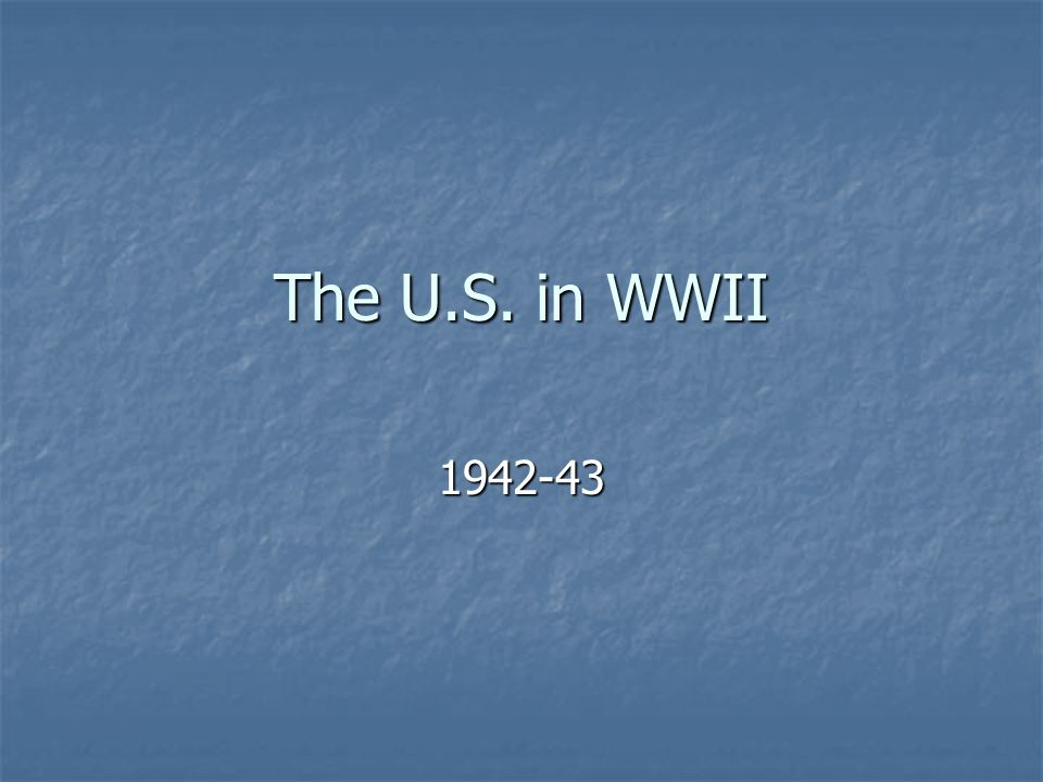 The U.S. in WWII 1942-43