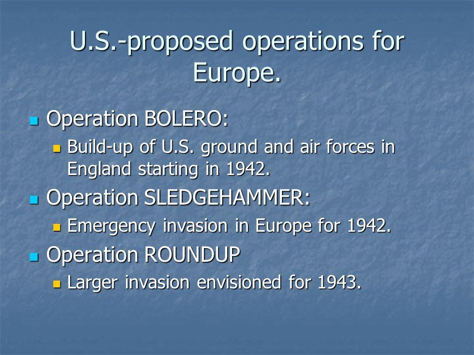 U.S.-proposed operations for Europe. Operation BOLERO: Operation BOLERO: Build-up of U.S.