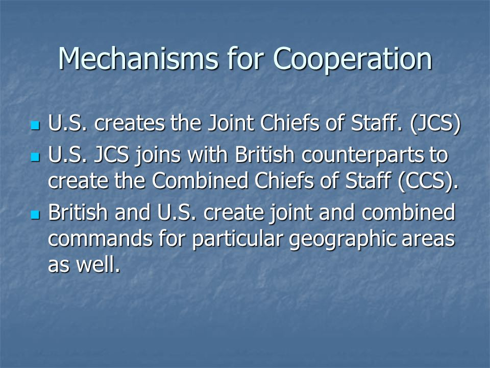 Mechanisms for Cooperation U.S. creates the Joint Chiefs of Staff.