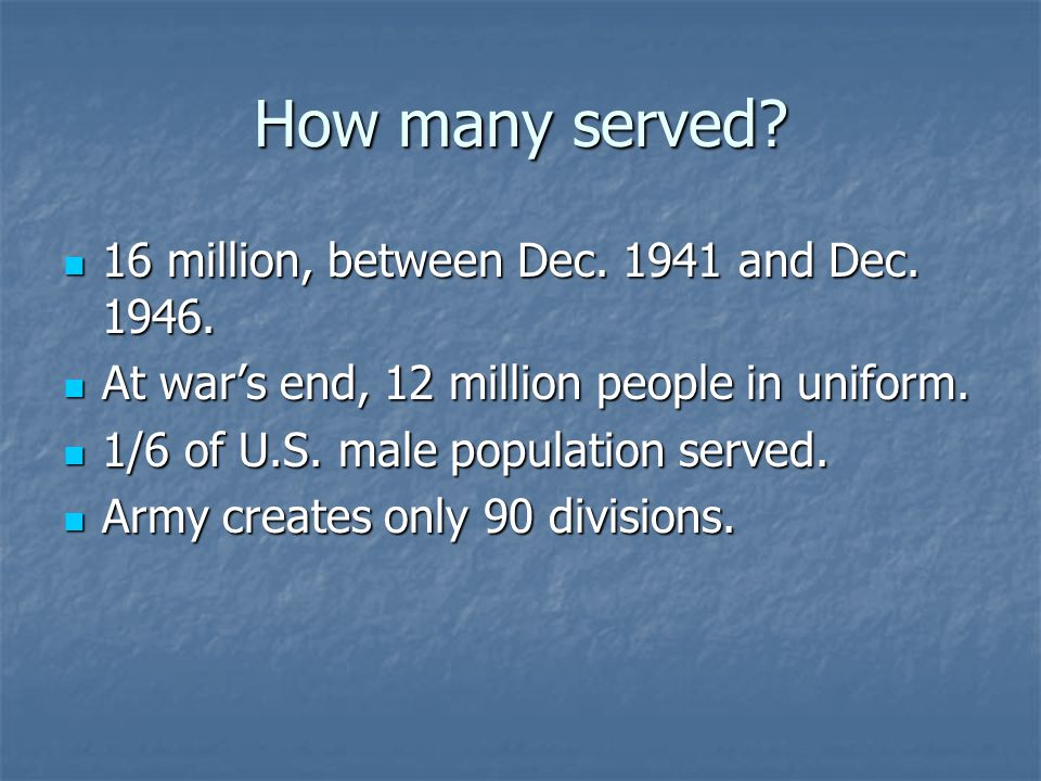 How many served. 16 million, between Dec. 1941 and Dec.