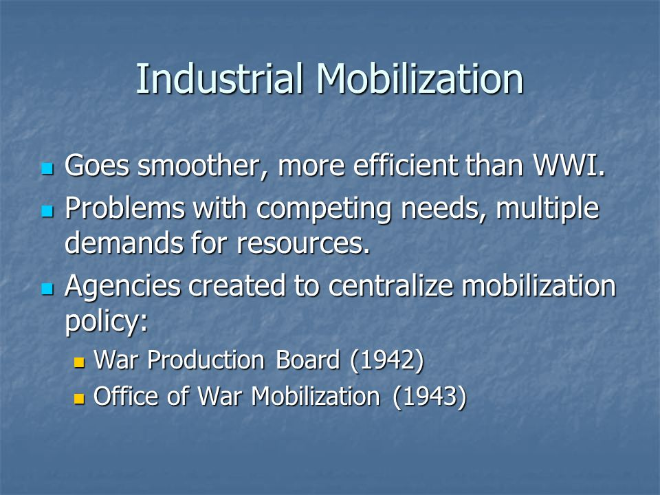 Industrial Mobilization Goes smoother, more efficient than WWI.