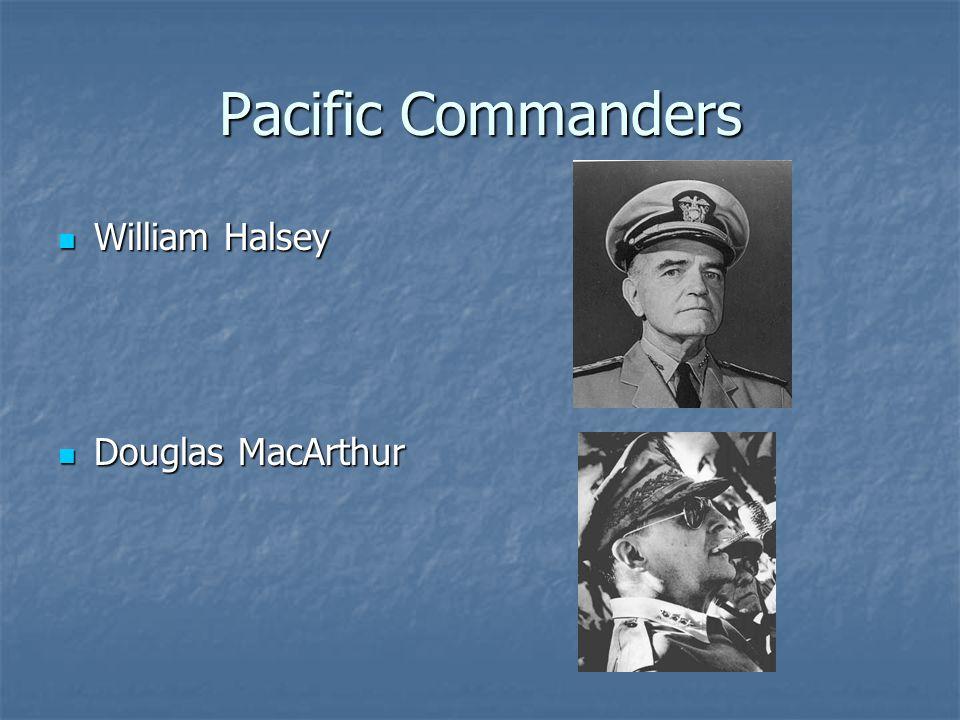 Pacific Commanders William Halsey William Halsey Douglas MacArthur Douglas MacArthur
