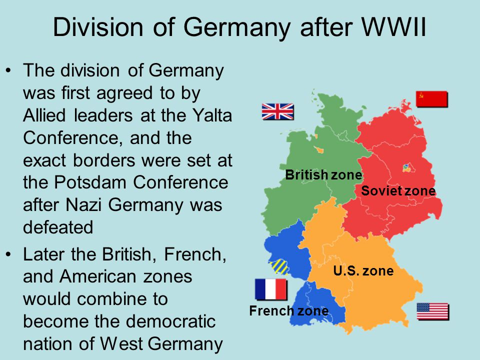 Division of Germany after WWII The division of Germany was first agreed to by Allied leaders at the Yalta Conference, and the exact borders were set a