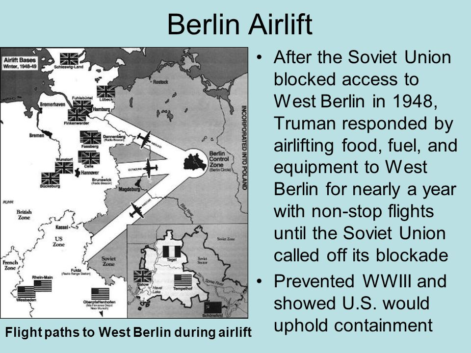 Berlin Airlift After the Soviet Union blocked access to West Berlin in 1948, Truman responded by airlifting food, fuel, and equipment to West Berlin f