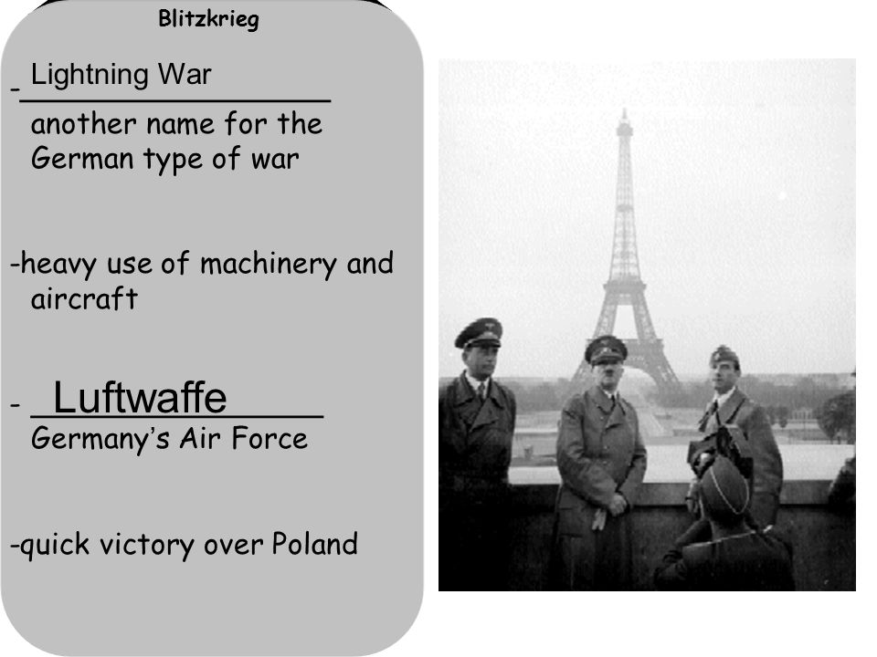 Blitzkrieg -_________________ another name for the German type of war -heavy use of machinery and aircraft -________________ Germany's Air Force -quick victory over Poland Lightning War Luftwaffe