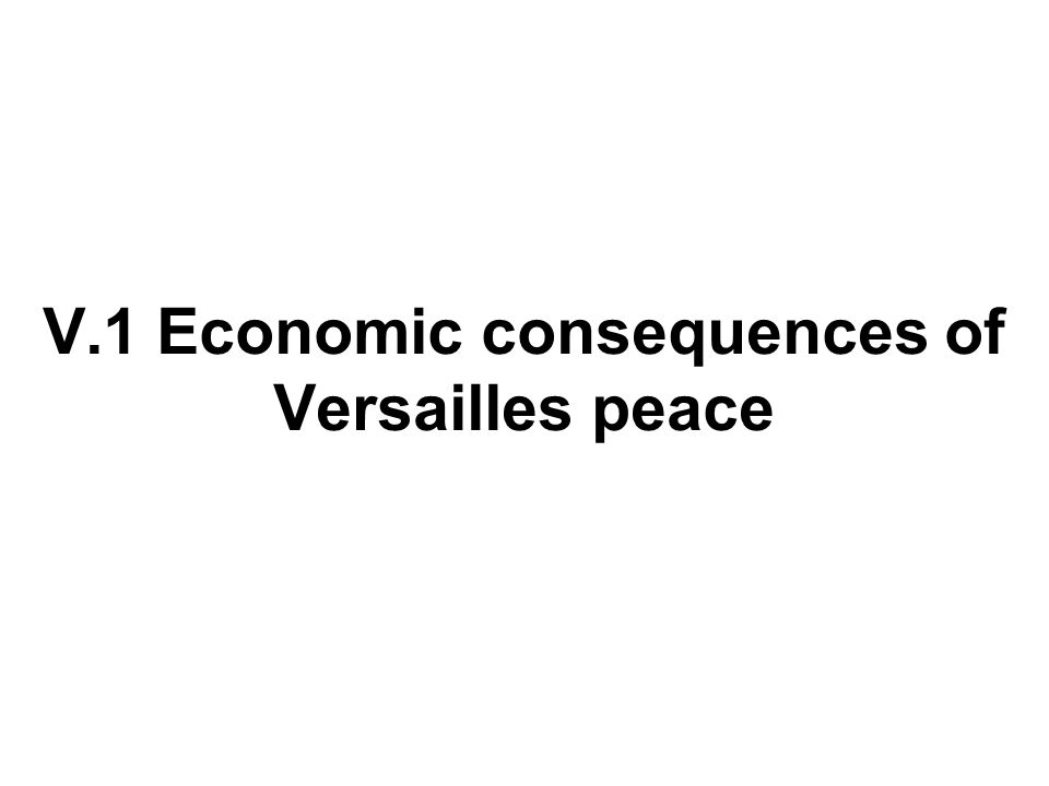 V.1 Economic consequences of Versailles peace