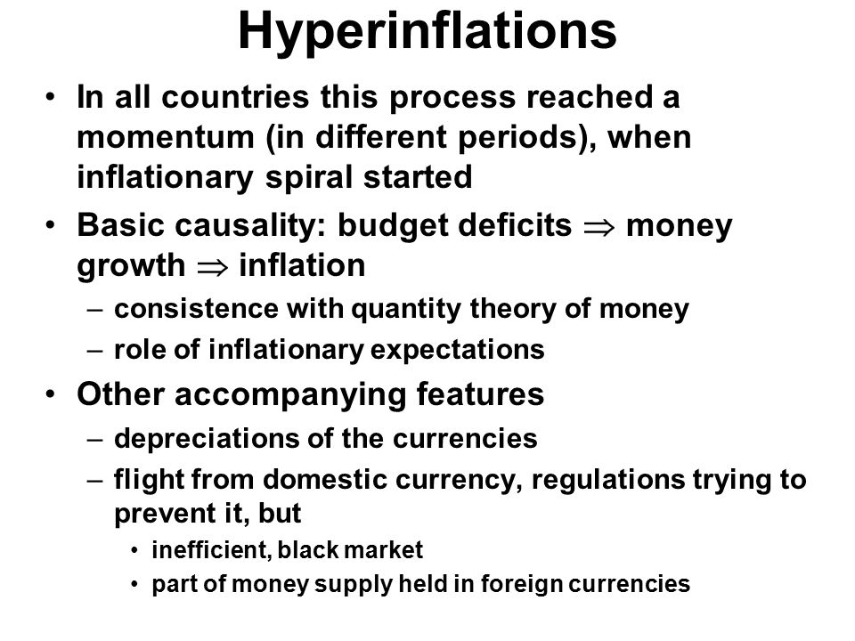 Hyperinflations In all countries this process reached a momentum (in different periods), when inflationary spiral started Basic causality: budget defi