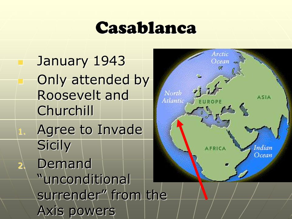 Casablanca January 1943 January 1943 Only attended by Roosevelt and Churchill Only attended by Roosevelt and Churchill 1.