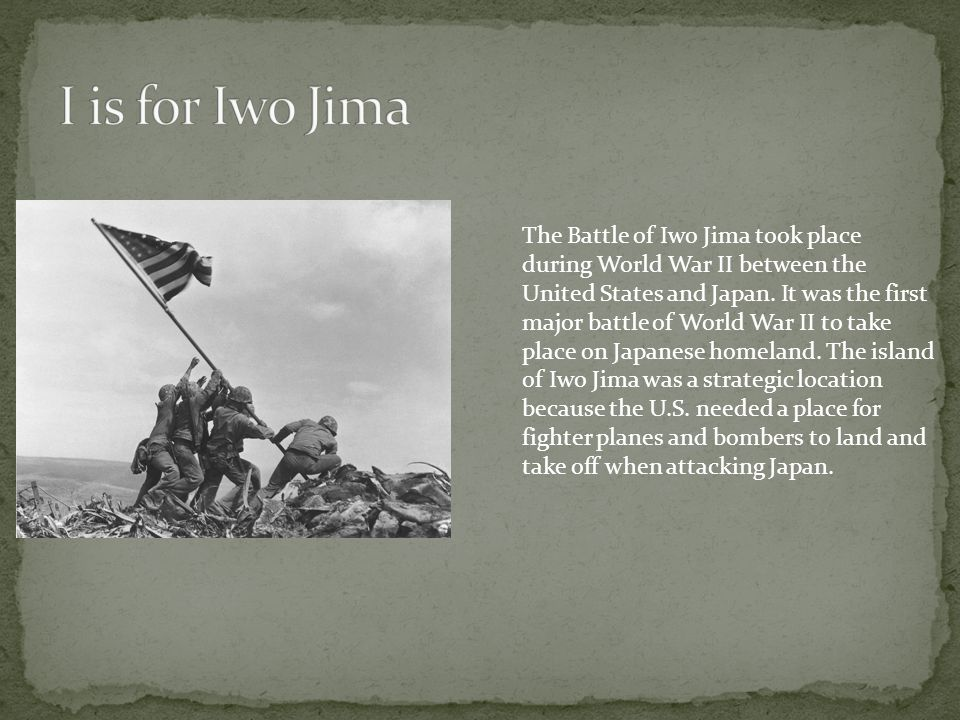 The Battle of Iwo Jima took place during World War II between the United States and Japan. It was the first major battle of World War II to take place