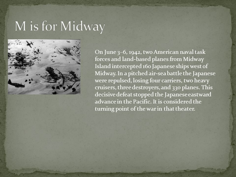 On June 3–6, 1942, two American naval task forces and land-based planes from Midway Island intercepted 160 Japanese ships west of Midway. In a pitched