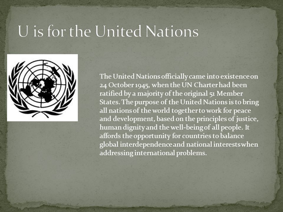 The United Nations officially came into existence on 24 October 1945, when the UN Charter had been ratified by a majority of the original 51 Member St