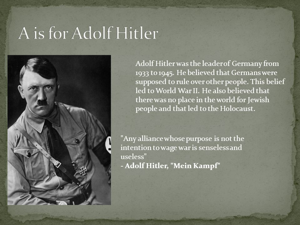 Adolf Hitler was the leader of Germany from 1933 to 1945. He believed that Germans were supposed to rule over other people. This belief led to World W
