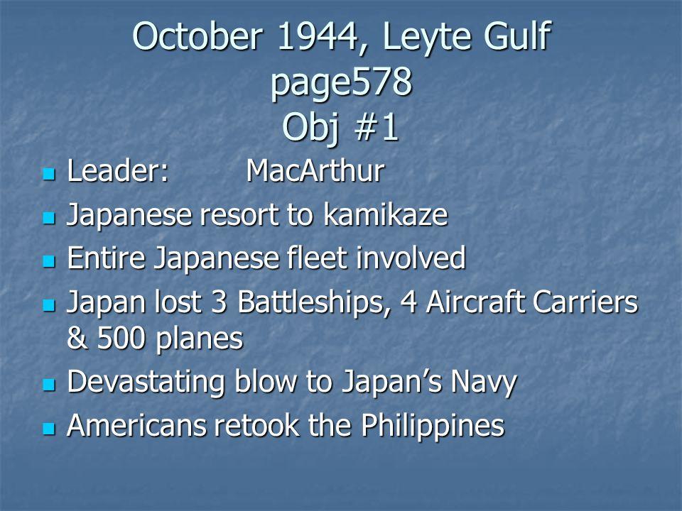 October 1944, Leyte Gulf page578 Obj #1 Leader:MacArthur Leader:MacArthur Japanese resort to kamikaze Japanese resort to kamikaze Entire Japanese flee