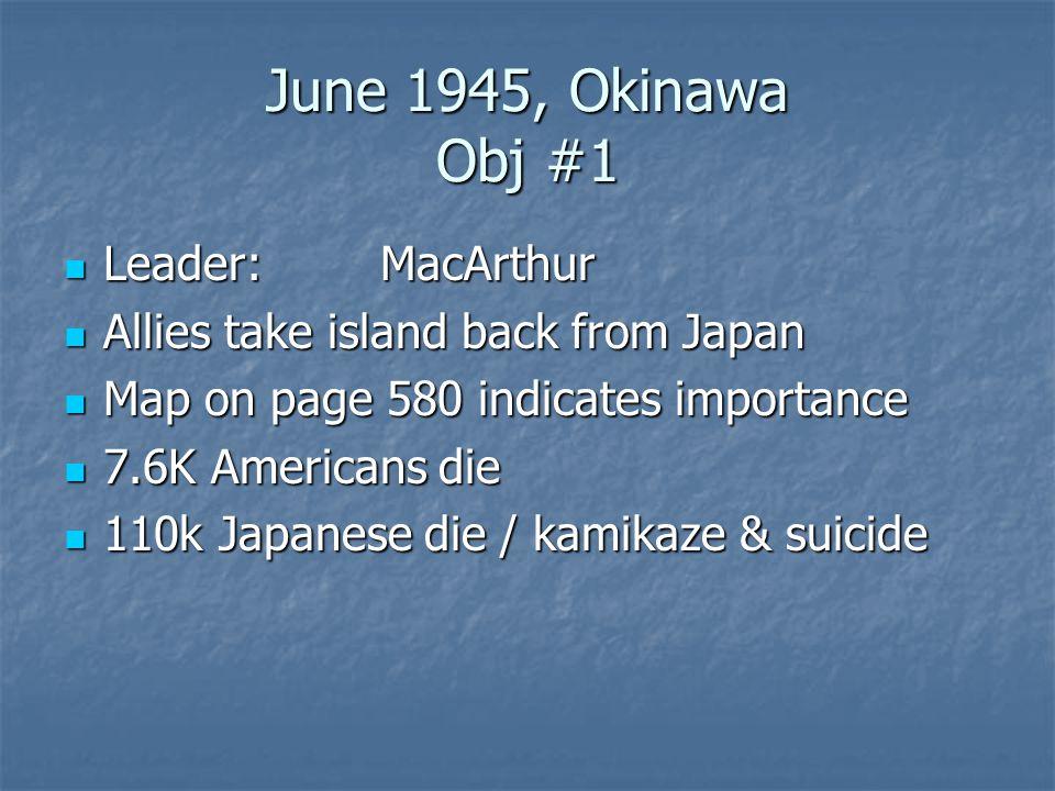 June 1945, Okinawa Obj #1 Leader:MacArthur Leader:MacArthur Allies take island back from Japan Allies take island back from Japan Map on page 580 indi