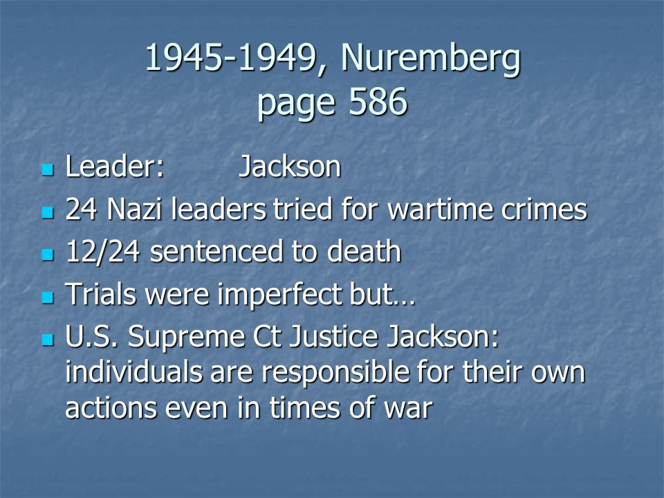1945-1949, Nuremberg page 586 Leader:Jackson Leader:Jackson 24 Nazi leaders tried for wartime crimes 24 Nazi leaders tried for wartime crimes 12/24 se