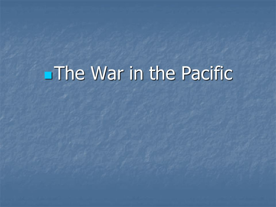 The War in the Pacific Leaders: Leaders: MacArthur Page 583 MacArthur Page 583 Nimitz Nimitz Hirohito Hirohito