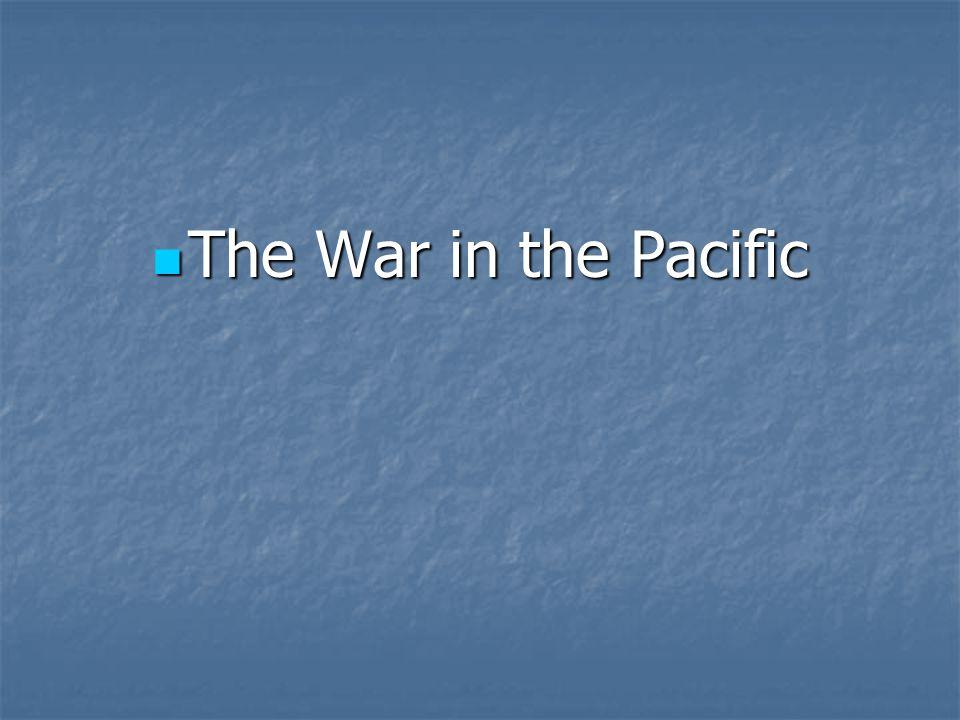 The War in the Pacific The War in the Pacific